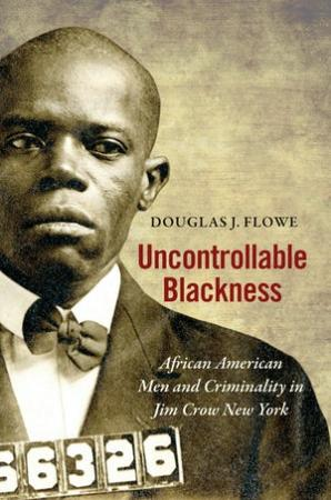 Uncontrollable Blackness: African American Men and Criminality in Jim Crow New York